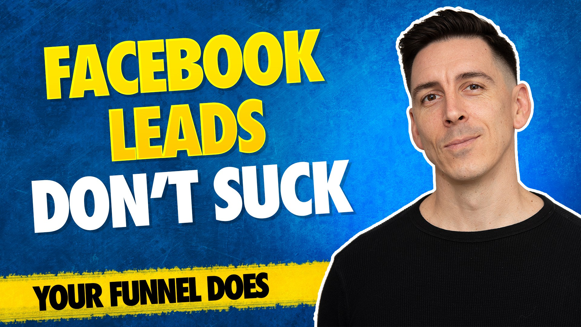 Facebook Leads Don't Suck. Your Funnel Does.